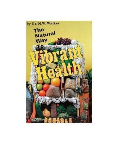 Natural Way to Vibrant Health by Dr. Norman Walker